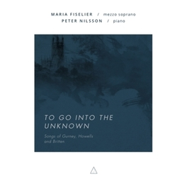 TO GO INTO THE UNKNOWN WORKS BY GURNEY/HOWELLS/BRITTEN MARIA/PETER NIL FISELIER, CD