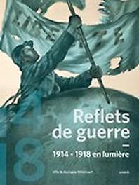 Reflets de Guerre 14-18  en Lumière, Mussée des Années Trente, Paperback
