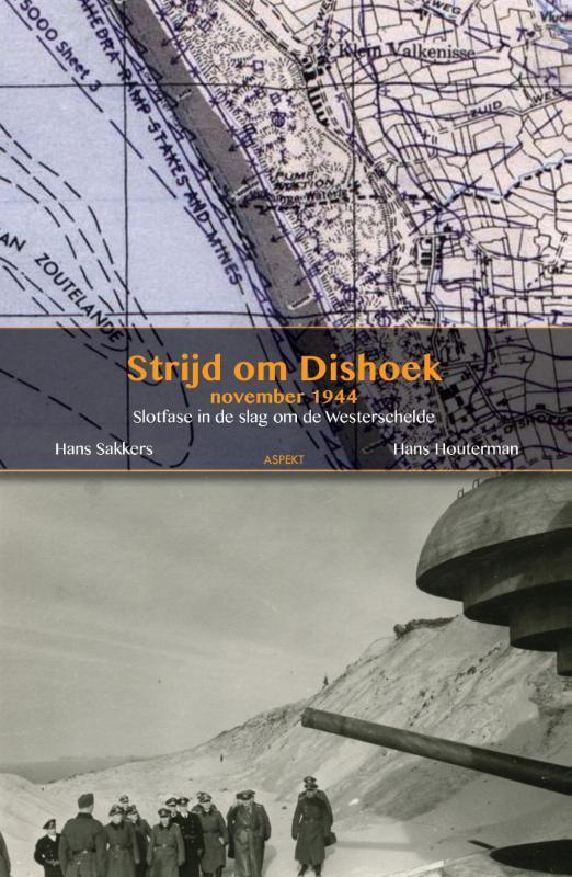 De strijd om Dishoek november 1944 slotfase in de strijd om de Westerschelde, Sakkers, Hans, Paperback