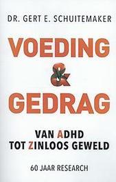 Voeding & gedrag van ADHD tot zinloos geweld 60 jaar research, Schuitemaker, Gert E., Paperback