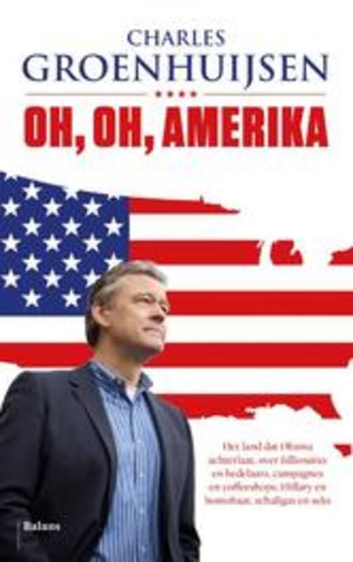Oh, oh, Amerika het land dat Obama achterlaat, over billionaires en bedelaars, campagnes en coffeeshops, Hillary en homohaat, schaliegas en seks, Groenhuijsen, Charles, onb.uitv.