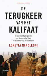 De terugkeer van het kalifaat de stormachtige opkomst van Islamitische Staat en de verwarring in het Westen, Napoleoni, Loretta, Paperback