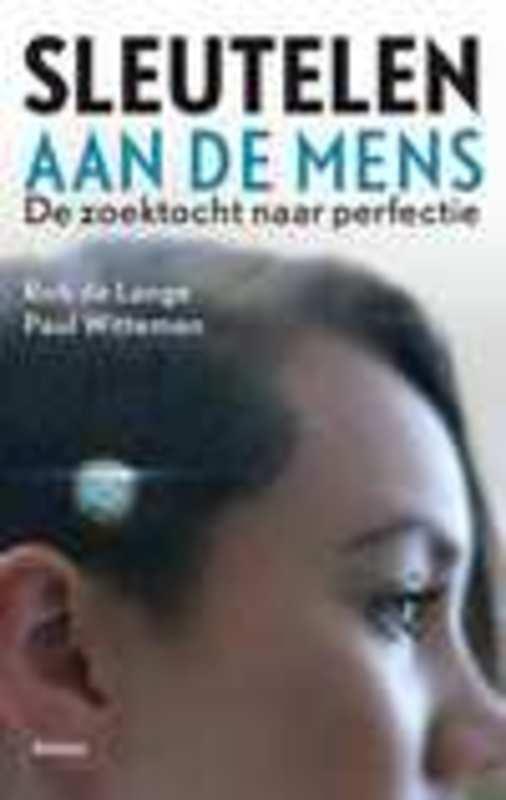 Sleutelen aan de mens de zoektocht naar perfectie, Paul Witteman, Paperback