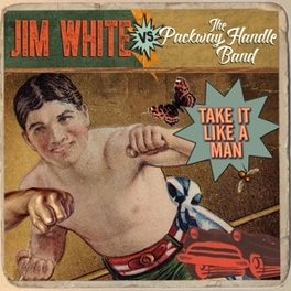 TAKE IT LIKE A MAN *9TH ALBUM BACKED BY ATHENS HIGH ENERGY BLUE GRASS BAND JIM VS THE PACKWAY WHITE, CD