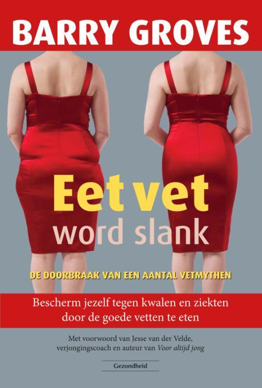 Eet vet word slank bescherm jezelf tegen kwalen en ziekten door de goede vetten te eten, Groves, Barry, Paperback