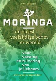 Moringa de meest veelzijdige boom ter wereld; voor voeding en zuivering van het lichaam, Thorsten Weiss, Paperback