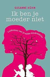 Ik ben je moeder niet loskomen van je ouder-kindrelaties, Hühn, Susanne, Paperback