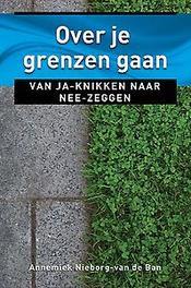 Over je grenzen gaan van ja-knikken naar nee-zeggen, Nieborg-Van den Ban, Annemiek, Paperback