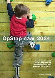 Opstap naar 2024 hoe creeren we een optimaal opvoed en onderwijsklimaat voor kinderen van 0 tot 12 jaar?, Schepers, Wilma, Paperback