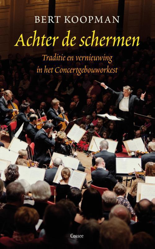 Achter de schermen het Concertgebouworkest tussen traditie en vernieuwing, Koopman, Bert, Hardcover
