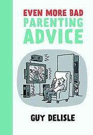 Even More Bad Parenting Advice Guy, Delisle, Paperback