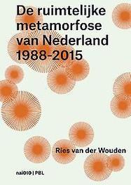 De ruimtelijke metamorfose van Nederland 1988-2015 het tijdperk van de vierde nota, Wouden, Dries van der, Paperback