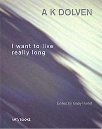 AK Dolven I Want To Live Really Long, Hartel, Gaby, Hardcover
