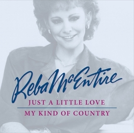 JUST A LITTLE LOVE / MY.. .. KIND OF COUNTRY REBA MCENTIRE, CD