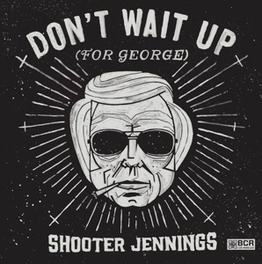 DON'T WAIT UP.. -MCD- .. GEORGE) SHOOTER JENNINGS, CD
