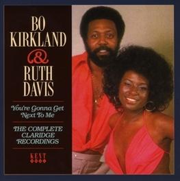 YOU'RE GONNA GET NEXT.. .. TO ME //  * THE COMPLETE CLARIDGE RECORDINGS * KIRKLAND, BO & RUTH DAVIS, CD
