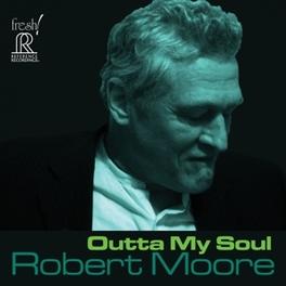 OUTTA MY SOUL ROBERT MOORE, CD