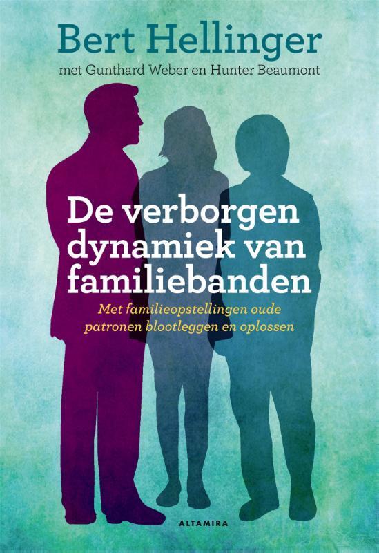 De verborgen dynamiek van familiebanden met familieopstellingen oude patronen blootleggen en oplossen, Hunter Beaumont, Paperback