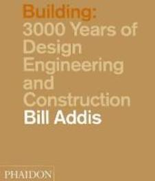 Building 3,000 Years of Design, Engineering, and Construction, Addis, Bill, Paperback