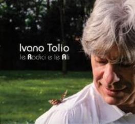 LE RADICI E LE ALI IVANO TOLIO, CD