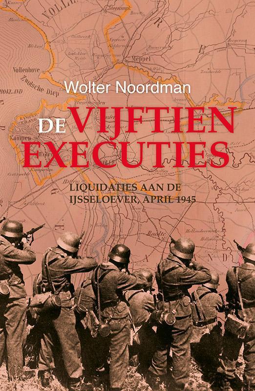 De vijftien executies liquidaties aan de IJsseloever, april 1945, Noordman, Wolter, Paperback