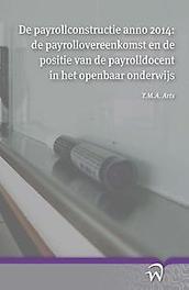 De payrollconstructie anno 2014: de payrollovereenkomst en de positie van de payrolldocent in het openbaar onderwijs Timo Arts, Paperback