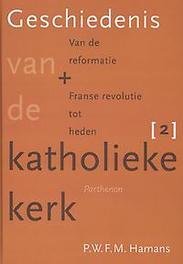 Geschiedenis van de katholieke kerk: Deel 2 de Nieuwe tijd tot heden, P.W.F.M. Hamans, Hardcover