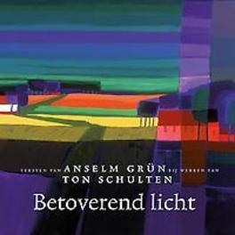 Betoverend licht teksten van Anselm Grün bij werken van Ton Schulten, Ton Schulten, Paperback