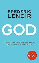 God voor zoekers, twijfelaars, gelovigen en atheïsten, Lenoir, Frédéric, Paperback