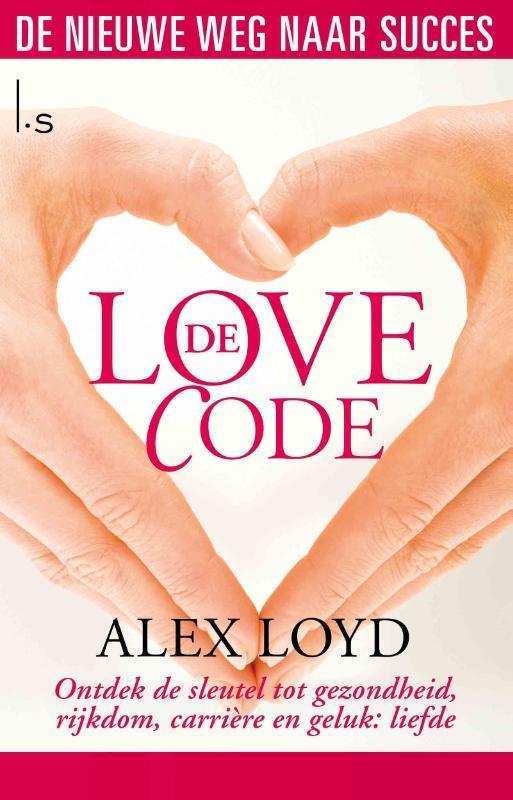De love code ontdek de sleutel tot gezondheid, rijkdom, carrière en geluk: liefde, Alexander Loyd, Paperback