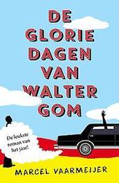 De gloriedagen van Walter Gom Marcel Vaarmeijer, Paperback