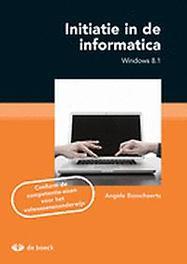 Initiatie in de informatica (Windows 8.1) Windows 8.1 : conform de competentie-eisen voor het volwassenenonderwijs, Bosschaerts, Angèle, onb.uitv.