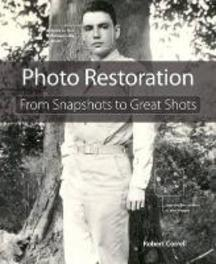 Photo Restoration From Snapshots to Great Shots, Robert Correll, Paperback