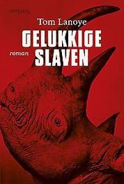 Gelukkige slaven roman, Lanoye, Tom, Paperback