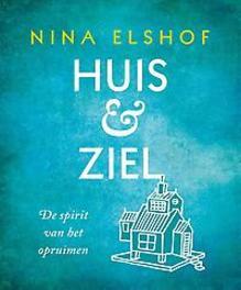Huis & ziel de spirit van het opruimen, Nina Elshof, Paperback