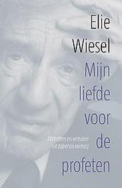Mijn liefde voor de profeten Portretten en verhalen uit bijbel en midrasj, Elie Wiesel, Paperback