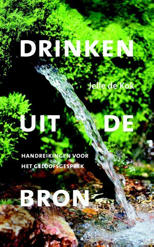 Drinken uit de Bron handreikingen voor het geloofsgesprek, omvis geloofsopbouw te komen tot gemeenteopbouw, Kok, J. de, Paperback