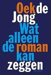 Wat alleen de roman kan zeggen Oek de Jong, Paperback