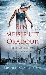 Een meisje uit Oradour hoe de nazi's een Frans dorp vernietigden, Michele Claire Lucas, Paperback