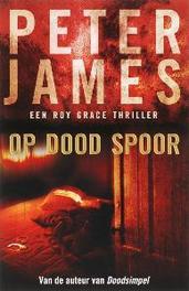 Op dood spoor Een Roy Grace thriller, Peter James, Paperback