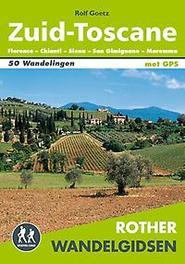 Zuid-Toscane Florence, Chianti, San Gimignano, Siena, Maremma : 50 wandelingen door het unieke natuur- en cultuurlandschap van zuidelijk Toscane, Rolf Goetz, Paperback