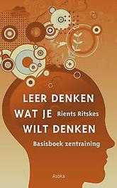 Leer denken wat je wilt denken basisboek zentraining, Ritskes, Rients Ranzen, Paperback