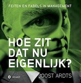 Hoe zit dat nu eigenlijk? feiten en fabels in management, Joost Ardts, Paperback