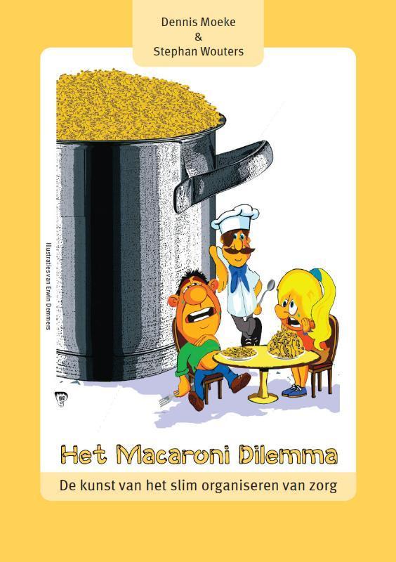 Het macaroni dilemma de kunst van het slim organiseren van zorg, Dennis Moeke, Paperback