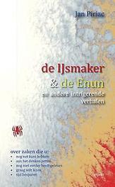 De ijsmaker en de Enun en andere intrigerende verhalen, Piriac, Jan, Paperback