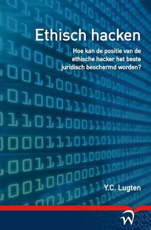 Ethisch hacken hoe kan de positie van de ethische hacker het beste juridisch beschermd worden?, Y.C. Lugten, Paperback