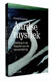 Aardse mystiek inleiding in de filosofie van de verwondering, Arnold Ziegelaar, Paperback