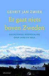 Er gaat niets boven Zweden eigenzinnige Noorderling over land en volk, Zwier, Gerrit Jan, Paperback