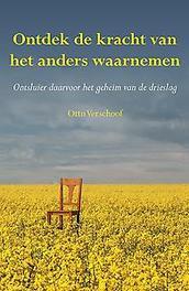 Ontdek de kracht van het anders waarnemen ontsluier daarvoor het geheim van de drieslag, Otto Verschoof, Paperback