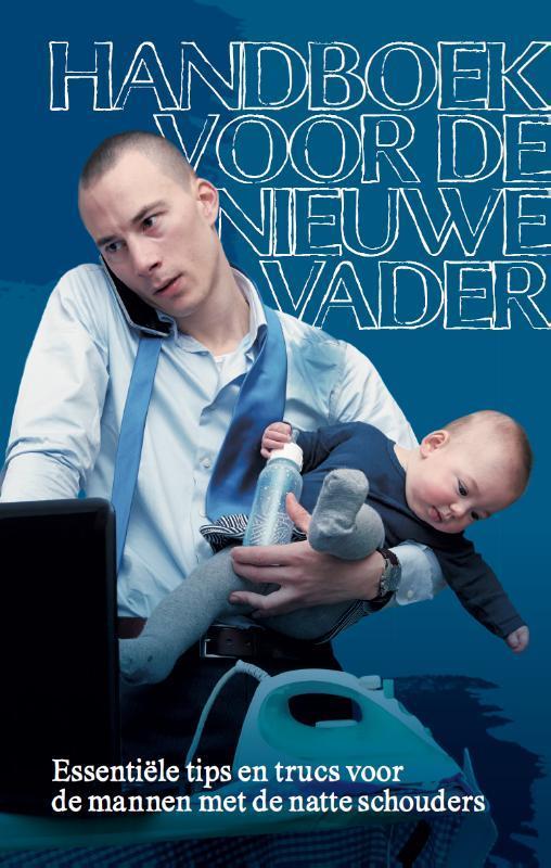 Handboek voor de nieuwe vader essentiele tips en trucs voor de mannen met de natte schouders, Dokter, Michael, Paperback